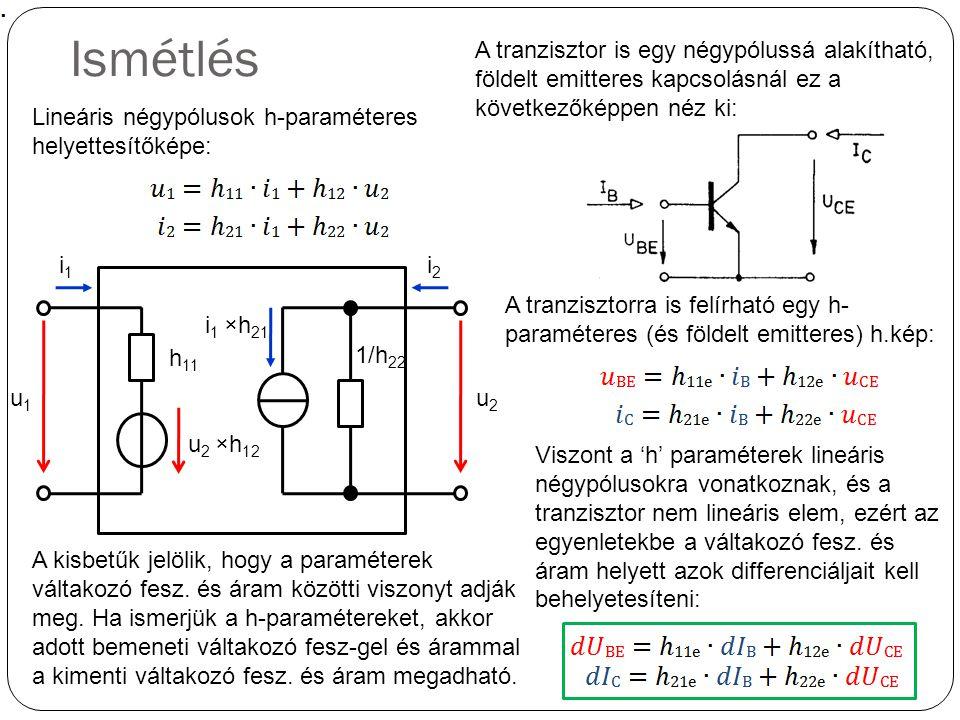 Ismétlés A tranzisztor is egy négypólussá alakítható, földelt emitteres kapcsolásnál ez a következőképpen néz ki:
