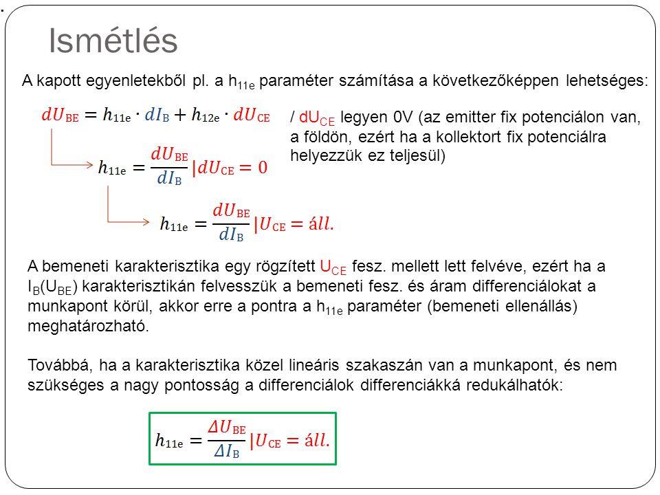 Ismétlés A kapott egyenletekből pl. a h11e paraméter számítása a következőképpen lehetséges: