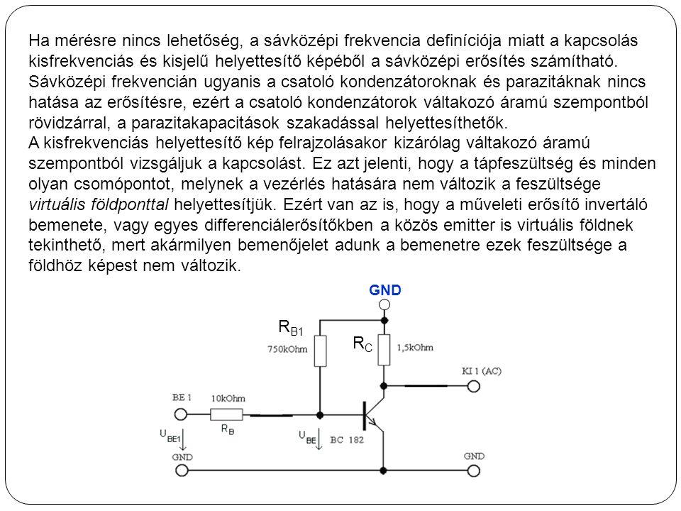 Ha mérésre nincs lehetőség, a sávközépi frekvencia definíciója miatt a kapcsolás kisfrekvenciás és kisjelű helyettesítő képéből a sávközépi erősítés számítható.