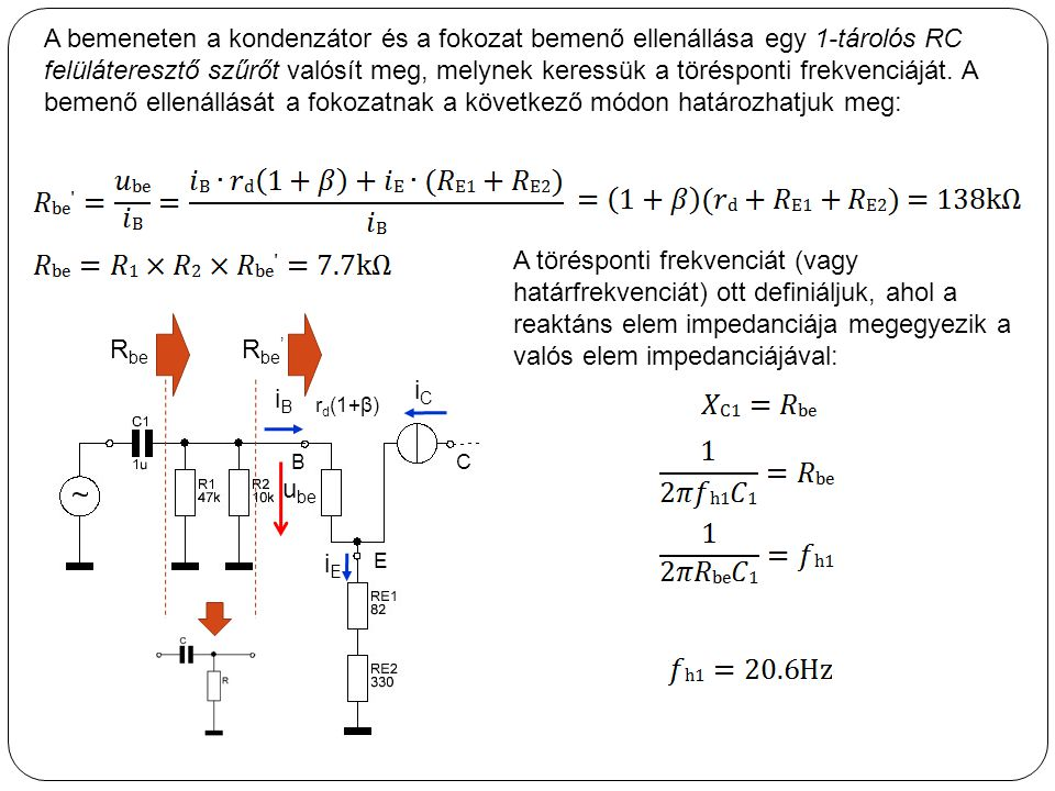 A bemeneten a kondenzátor és a fokozat bemenő ellenállása egy 1-tárolós RC felüláteresztő szűrőt valósít meg, melynek keressük a törésponti frekvenciáját. A bemenő ellenállását a fokozatnak a következő módon határozhatjuk meg: