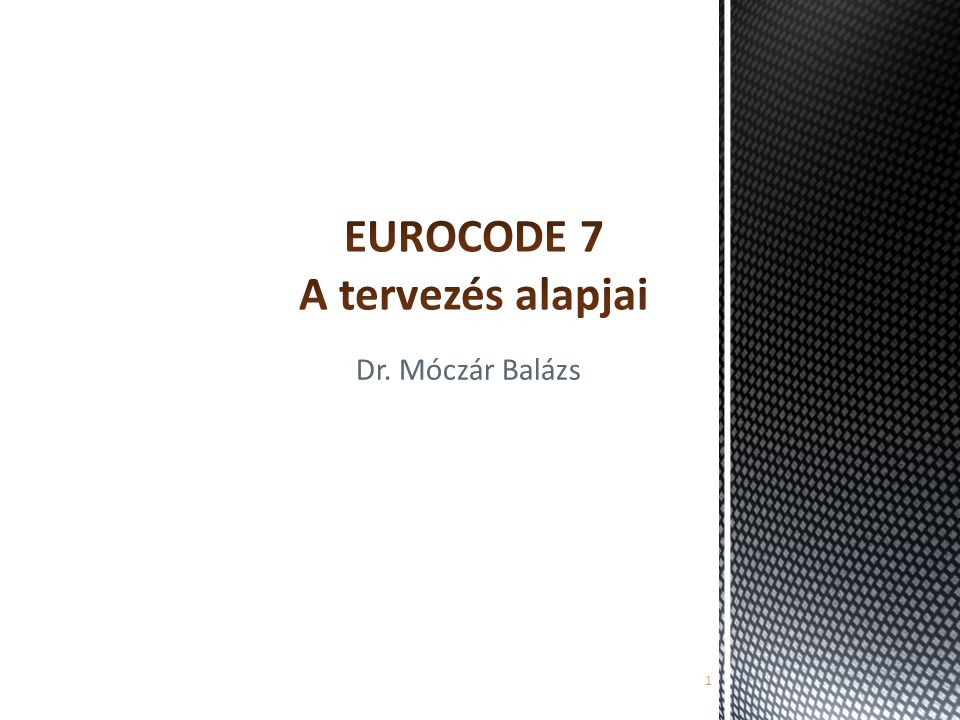 EUROCODE 7 A tervezés alapjai