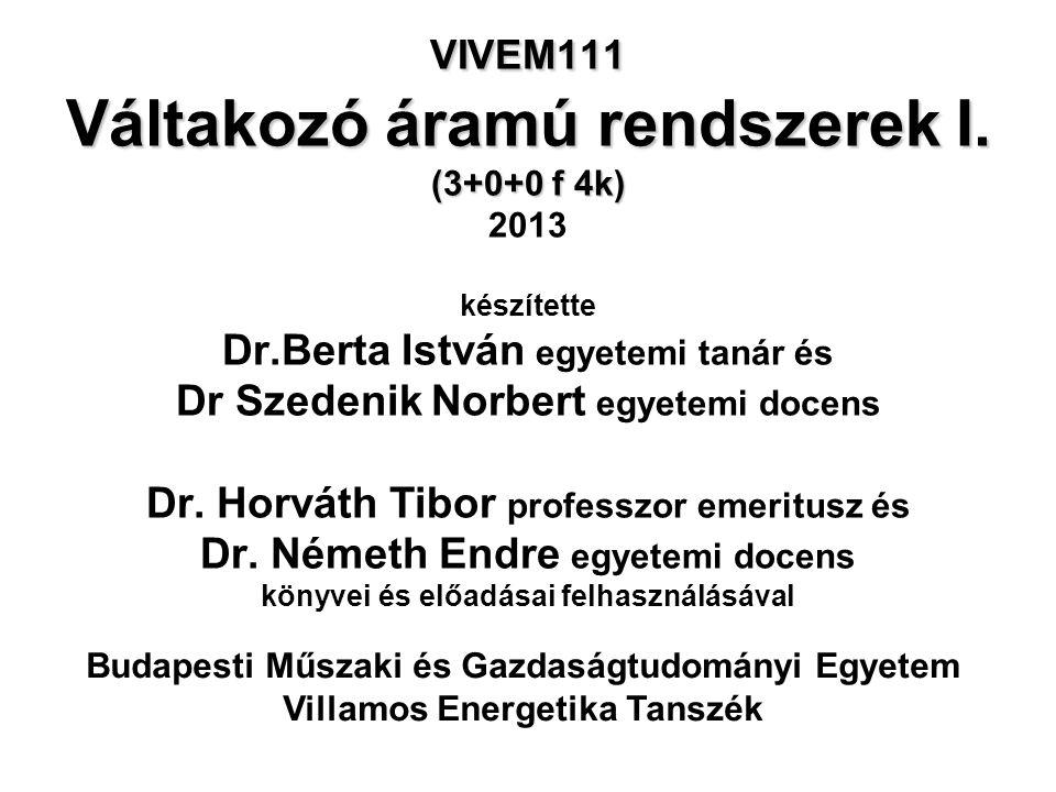 VIVEM111 Váltakozó áramú rendszerek I. (3+0+0 f 4k) 2013 készítette Dr