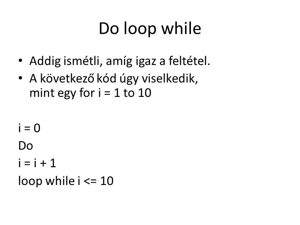 Do loop while Addig ismétli, amíg igaz a feltétel.
