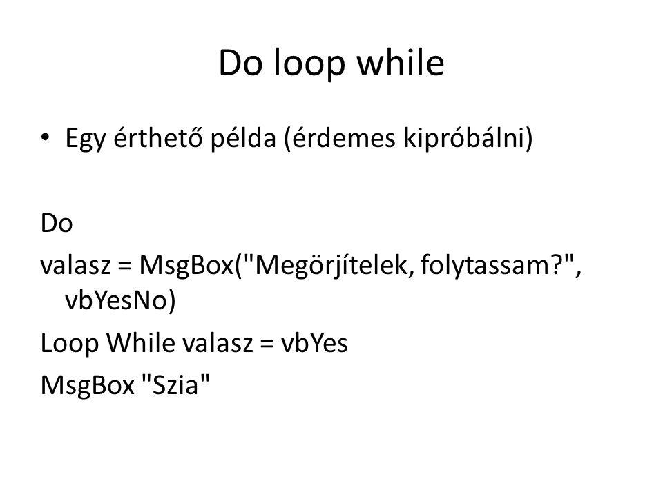 Do loop while Egy érthető példa (érdemes kipróbálni) Do