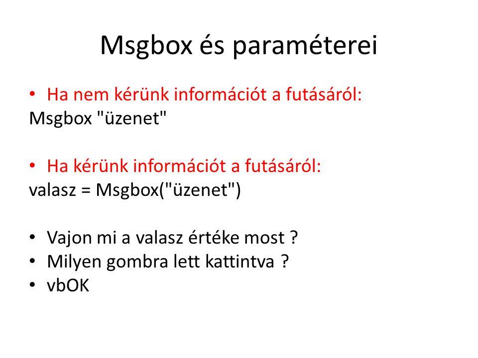 Msgbox és paraméterei Ha nem kérünk információt a futásáról: