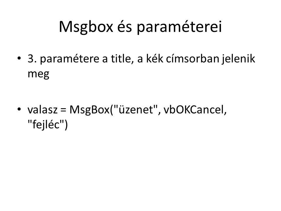 Msgbox és paraméterei 3. paramétere a title, a kék címsorban jelenik meg.