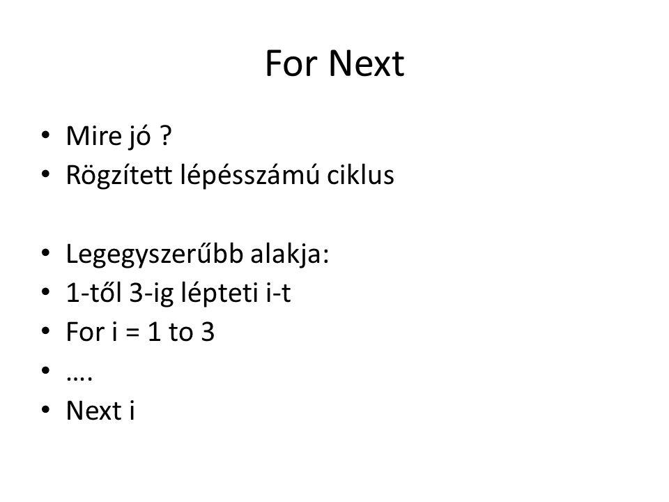 For Next Mire jó Rögzített lépésszámú ciklus Legegyszerűbb alakja: