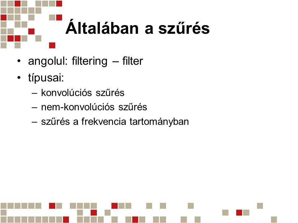 Általában a szűrés angolul: filtering – filter típusai: