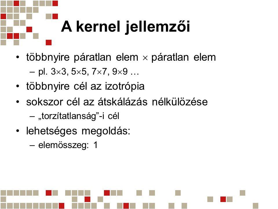 A kernel jellemzői többnyire páratlan elem  páratlan elem
