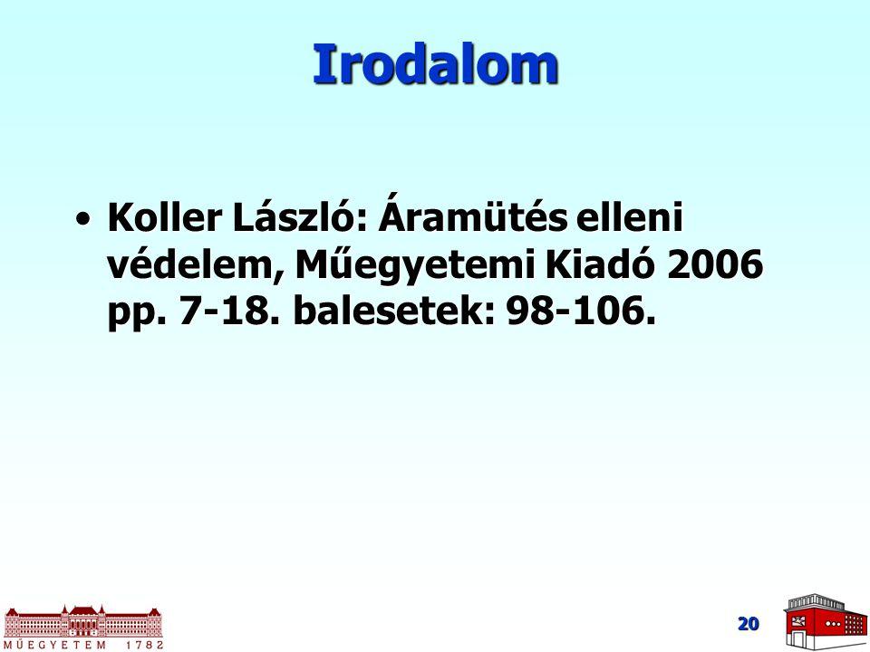 Irodalom Koller László: Áramütés elleni védelem, Műegyetemi Kiadó 2006 pp. 7-18. balesetek: 98-106.