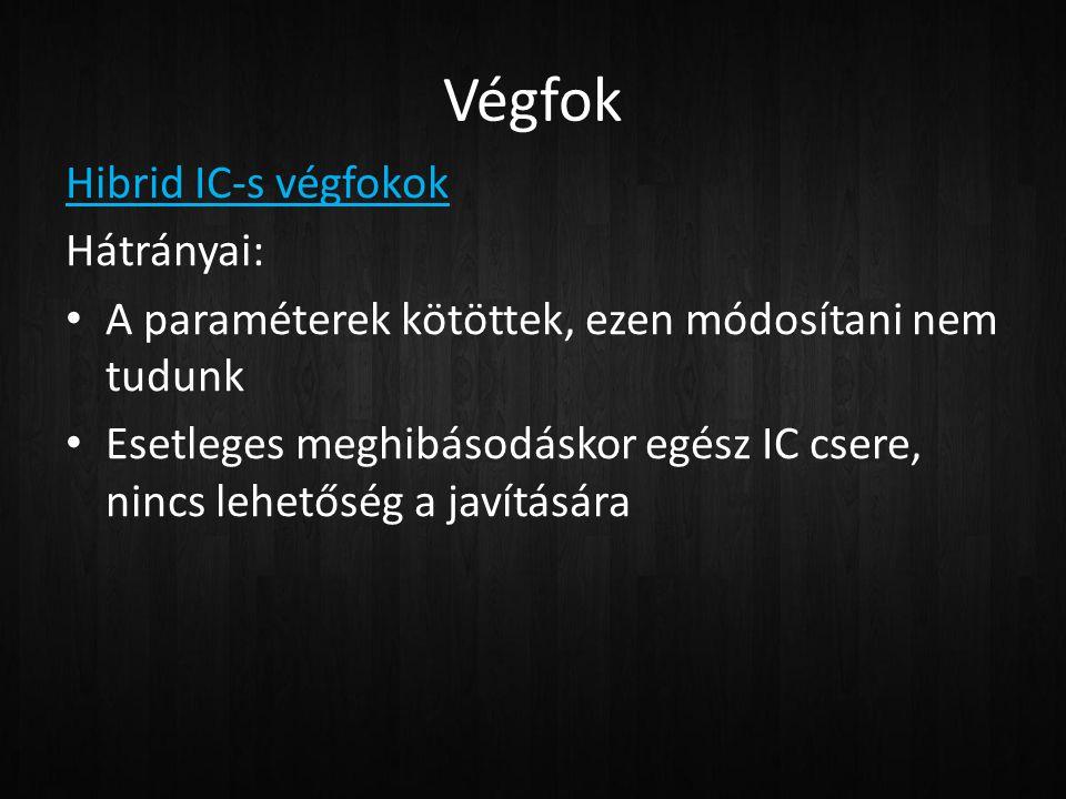 Végfok Hibrid IC-s végfokok Hátrányai: