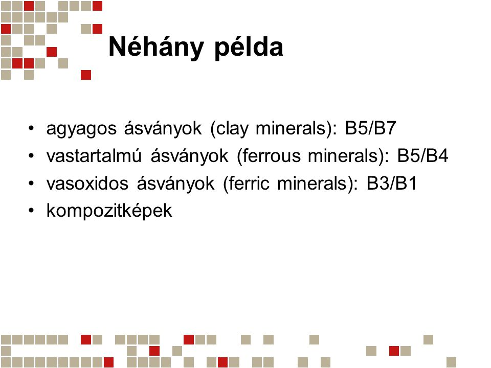 Néhány példa agyagos ásványok (clay minerals): B5/B7