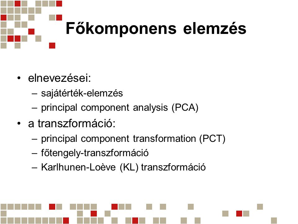 Főkomponens elemzés elnevezései: a transzformáció: sajátérték-elemzés