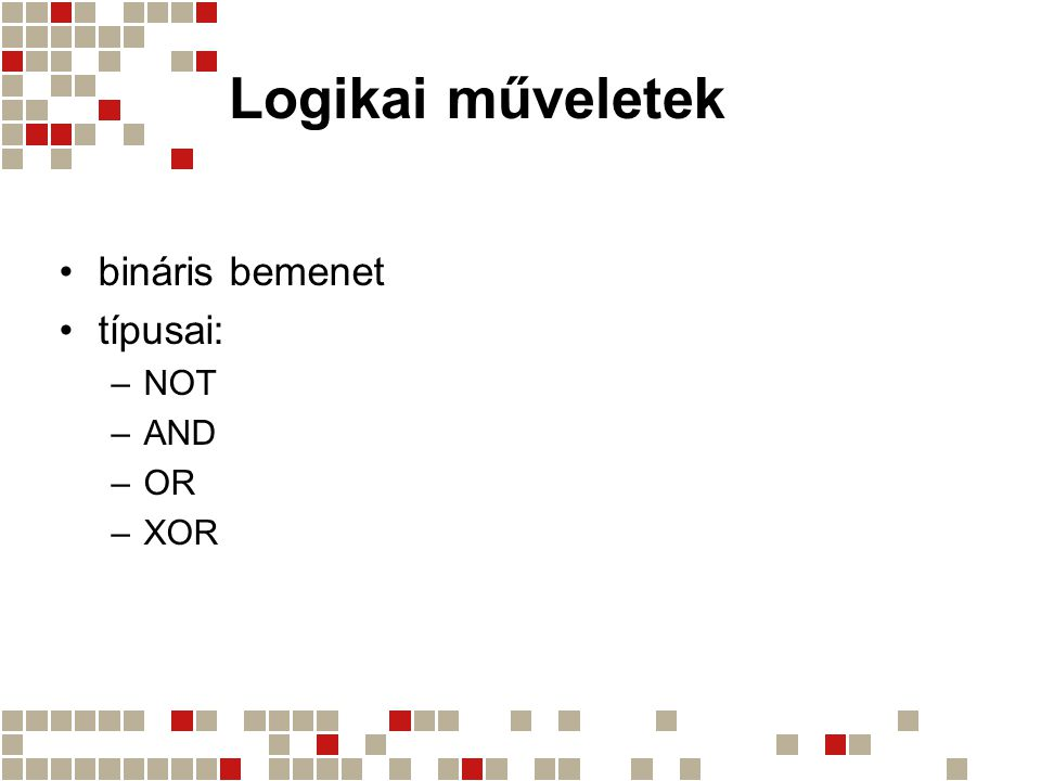 Logikai műveletek bináris bemenet típusai: NOT AND OR XOR