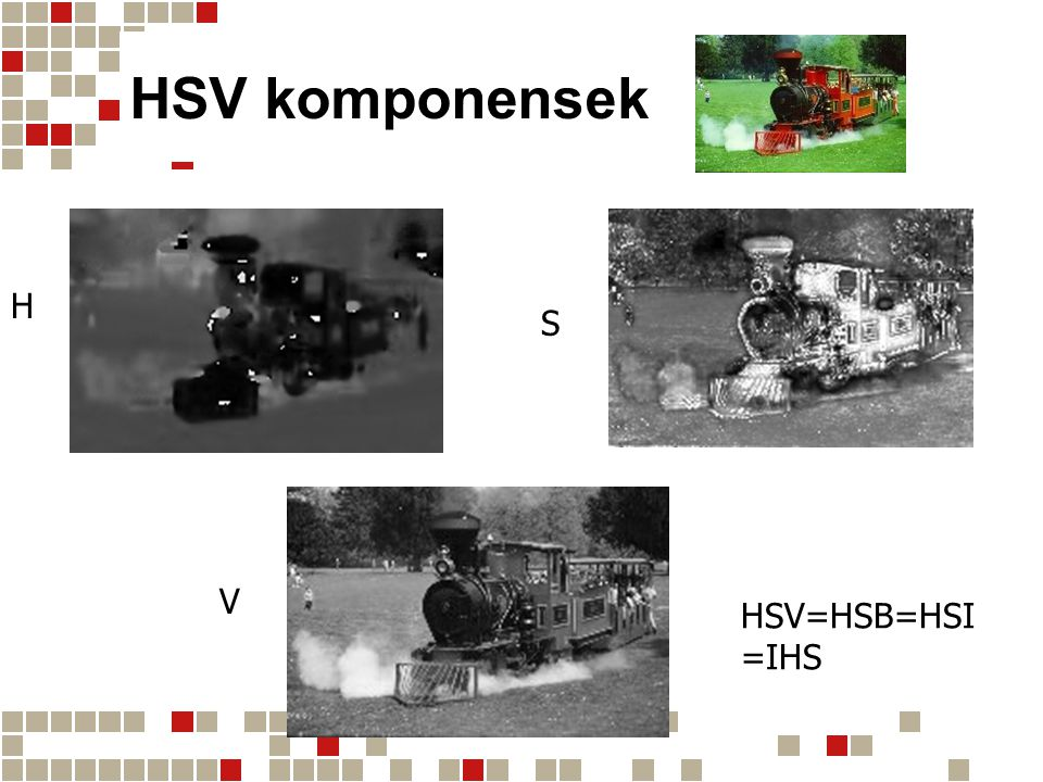 HSV komponensek H S V HSV=HSB=HSI=IHS