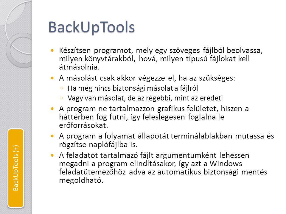 BackUpTools Készítsen programot, mely egy szöveges fájlból beolvassa, milyen könyvtárakból, hová, milyen típusú fájlokat kell átmásolnia.