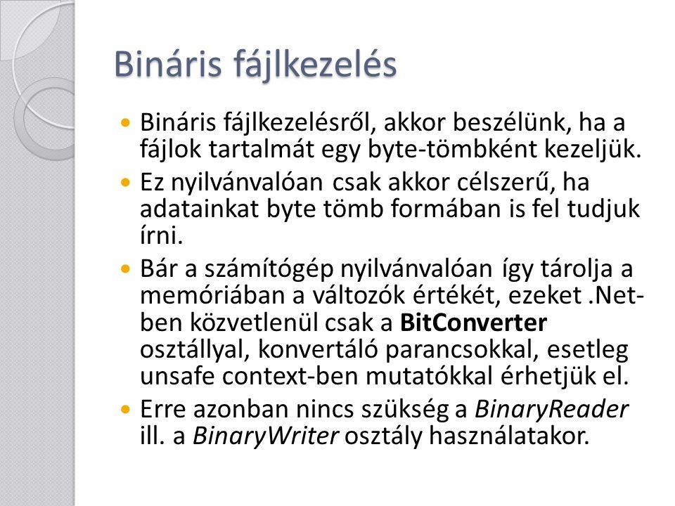 Bináris fájlkezelés Bináris fájlkezelésről, akkor beszélünk, ha a fájlok tartalmát egy byte-tömbként kezeljük.