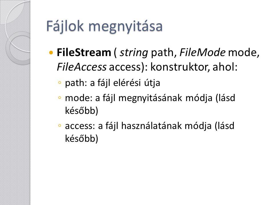 Fájlok megnyitása FileStream ( string path, FileMode mode, FileAccess access): konstruktor, ahol: path: a fájl elérési útja.