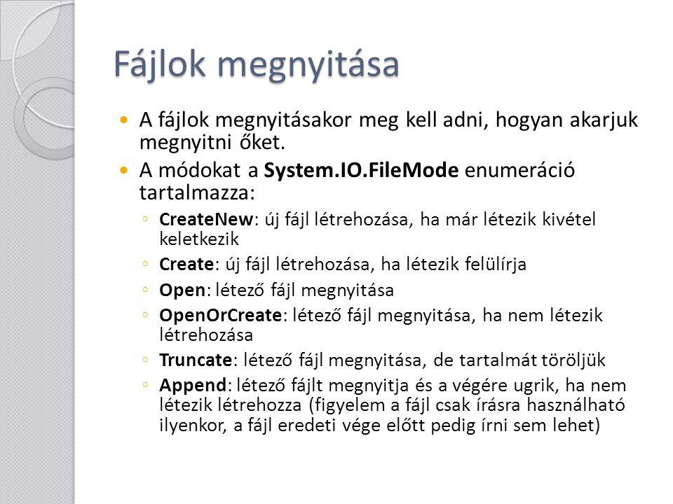 Fájlok megnyitása A fájlok megnyitásakor meg kell adni, hogyan akarjuk megnyitni őket. A módokat a System.IO.FileMode enumeráció tartalmazza: