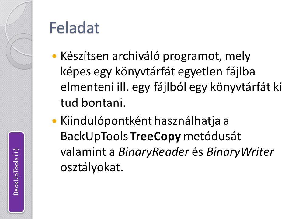 Feladat Készítsen archiváló programot, mely képes egy könyvtárfát egyetlen fájlba elmenteni ill. egy fájlból egy könyvtárfát ki tud bontani.