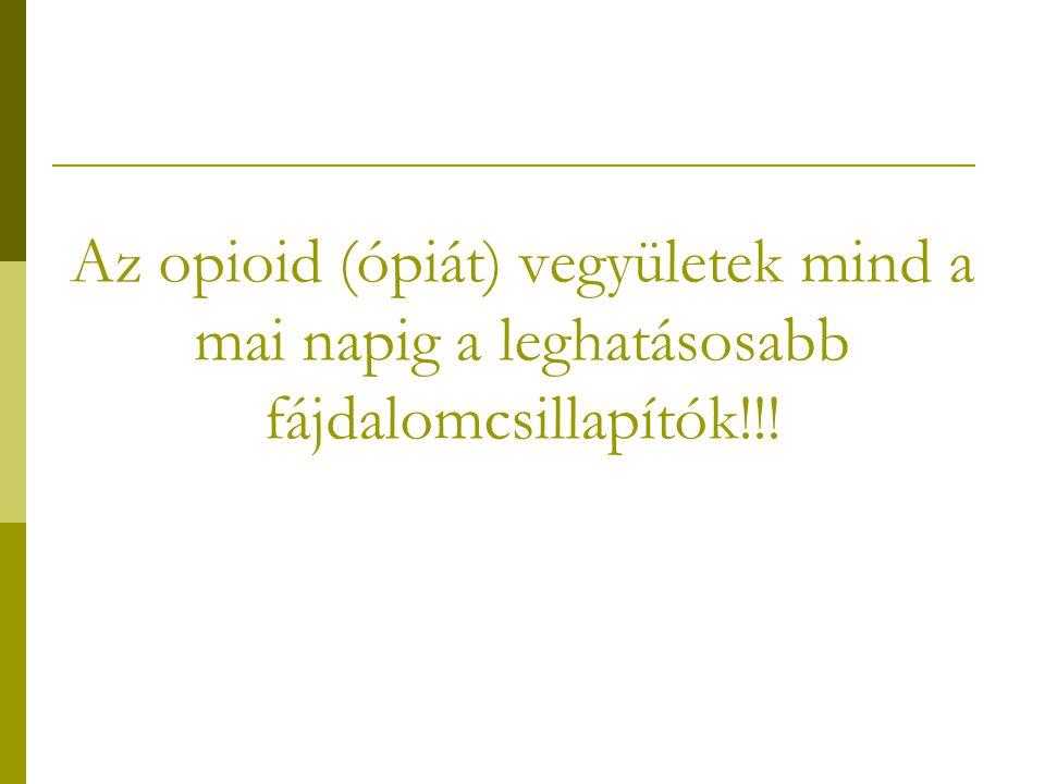 Az opioid (ópiát) vegyületek mind a mai napig a leghatásosabb fájdalomcsillapítók!!!