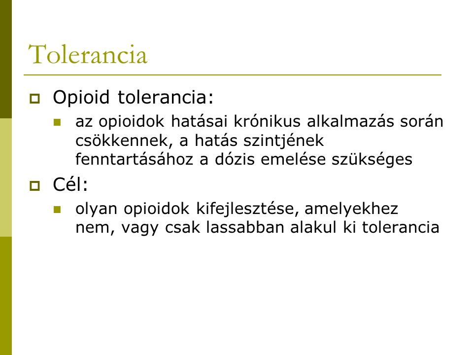Tolerancia Opioid tolerancia: Cél: