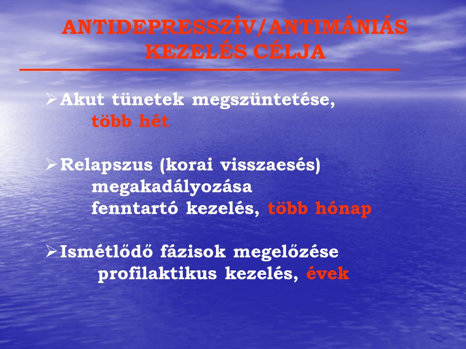 ANTIDEPRESSZÍV/ANTIMÁNIÁS KEZELÉS CÉLJA