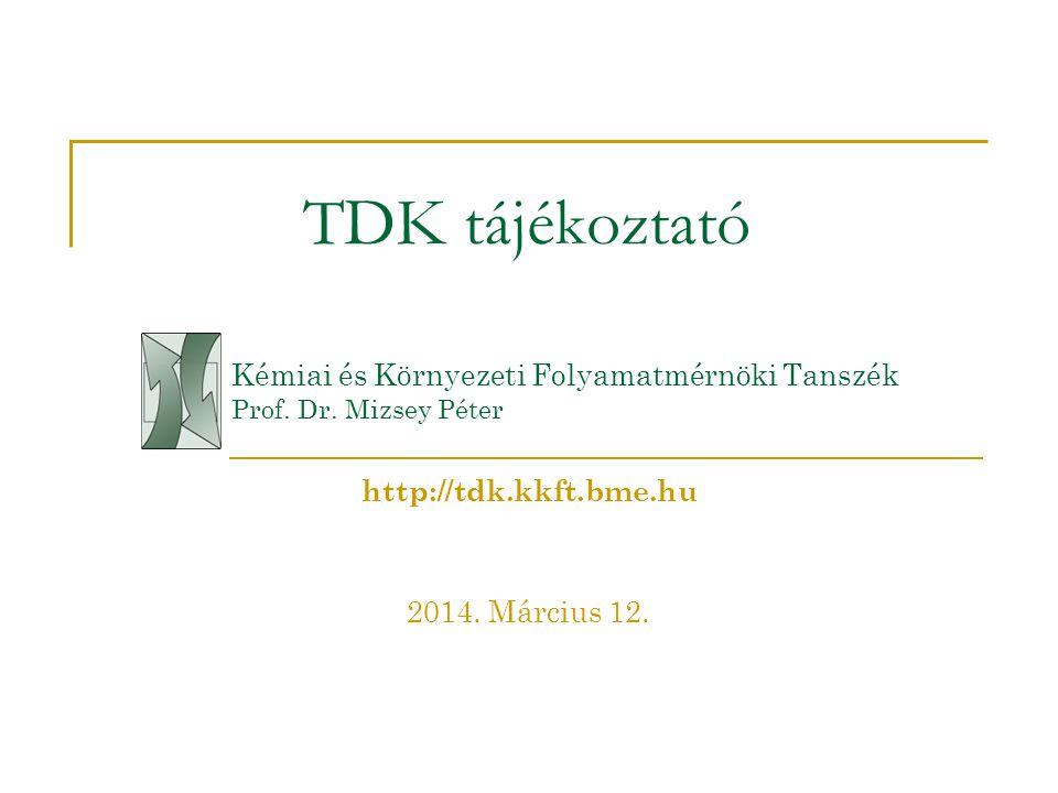TDK tájékoztató Kémiai és Környezeti Folyamatmérnöki Tanszék Prof. Dr. Mizsey Péter. http://tdk.kkft.bme.hu.
