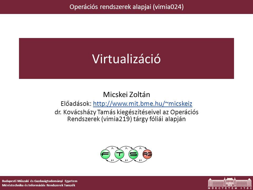 Virtualizáció Micskei Zoltán Operációs rendszerek alapjai (vimia024)