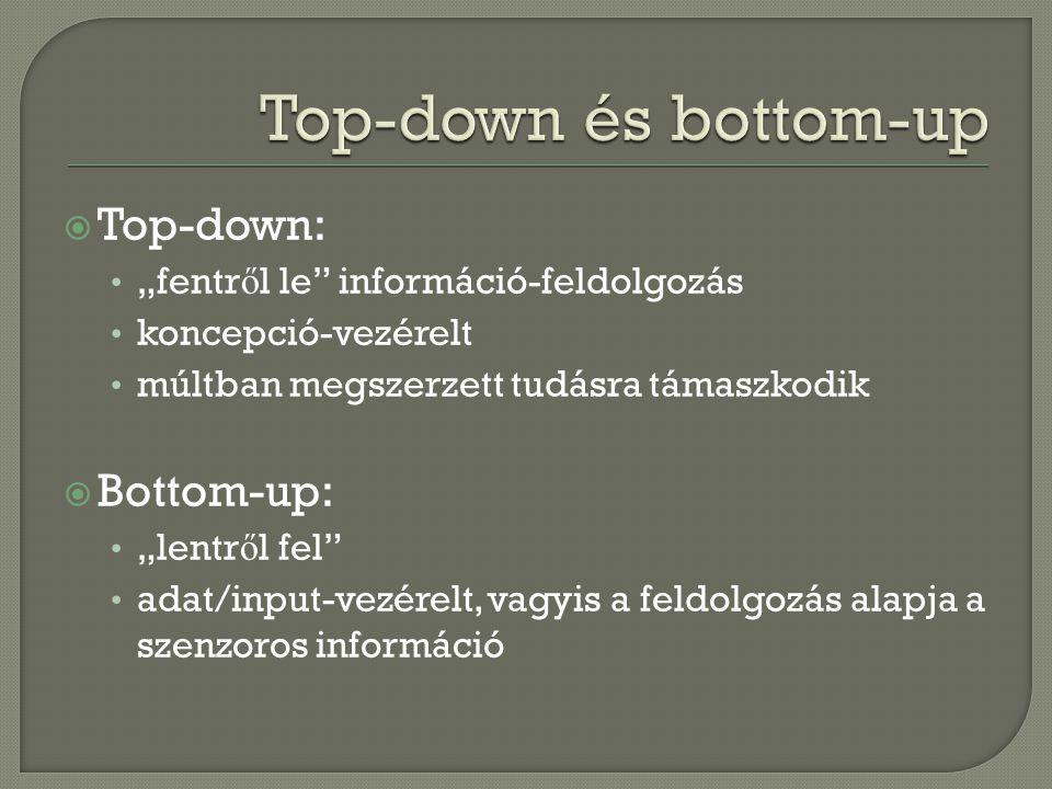 Top-down és bottom-up Top-down: Bottom-up: