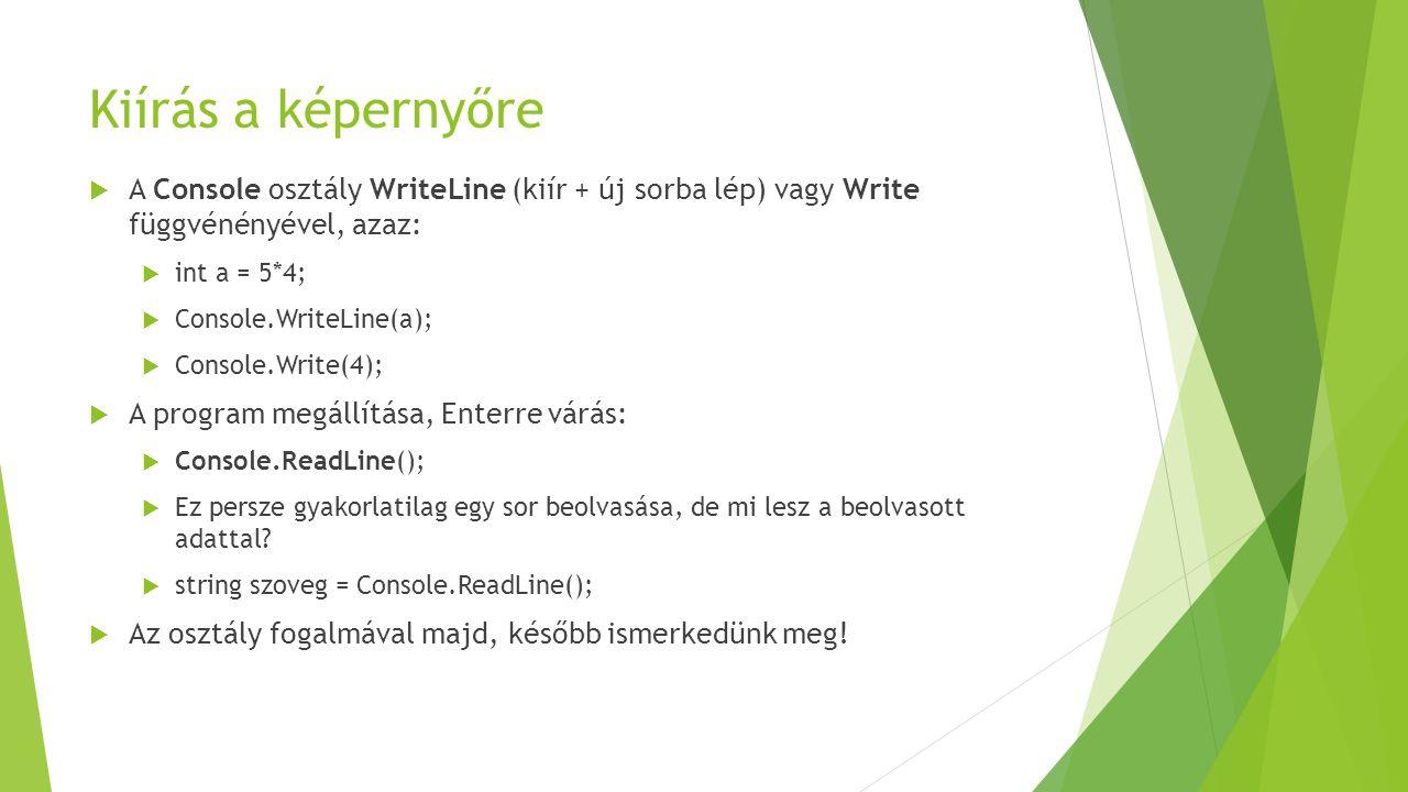 Kiírás a képernyőre A Console osztály WriteLine (kiír + új sorba lép) vagy Write függvénényével, azaz: