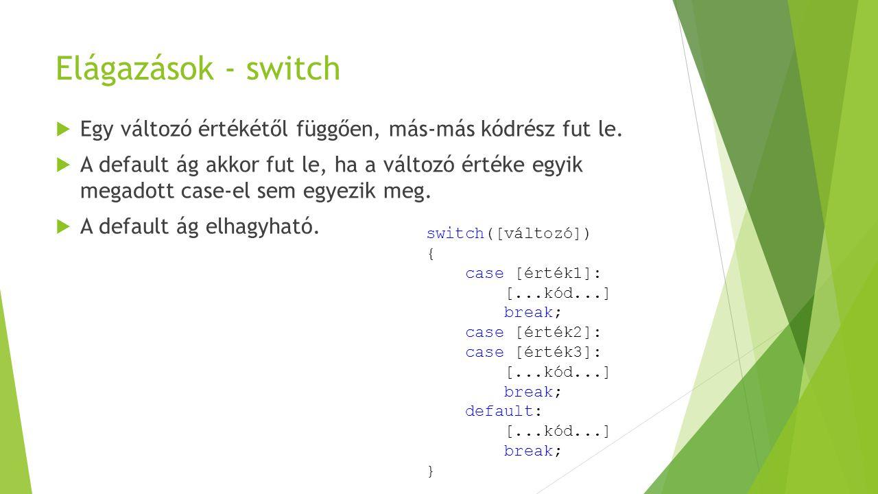 Elágazások - switch Egy változó értékétől függően, más-más kódrész fut le.