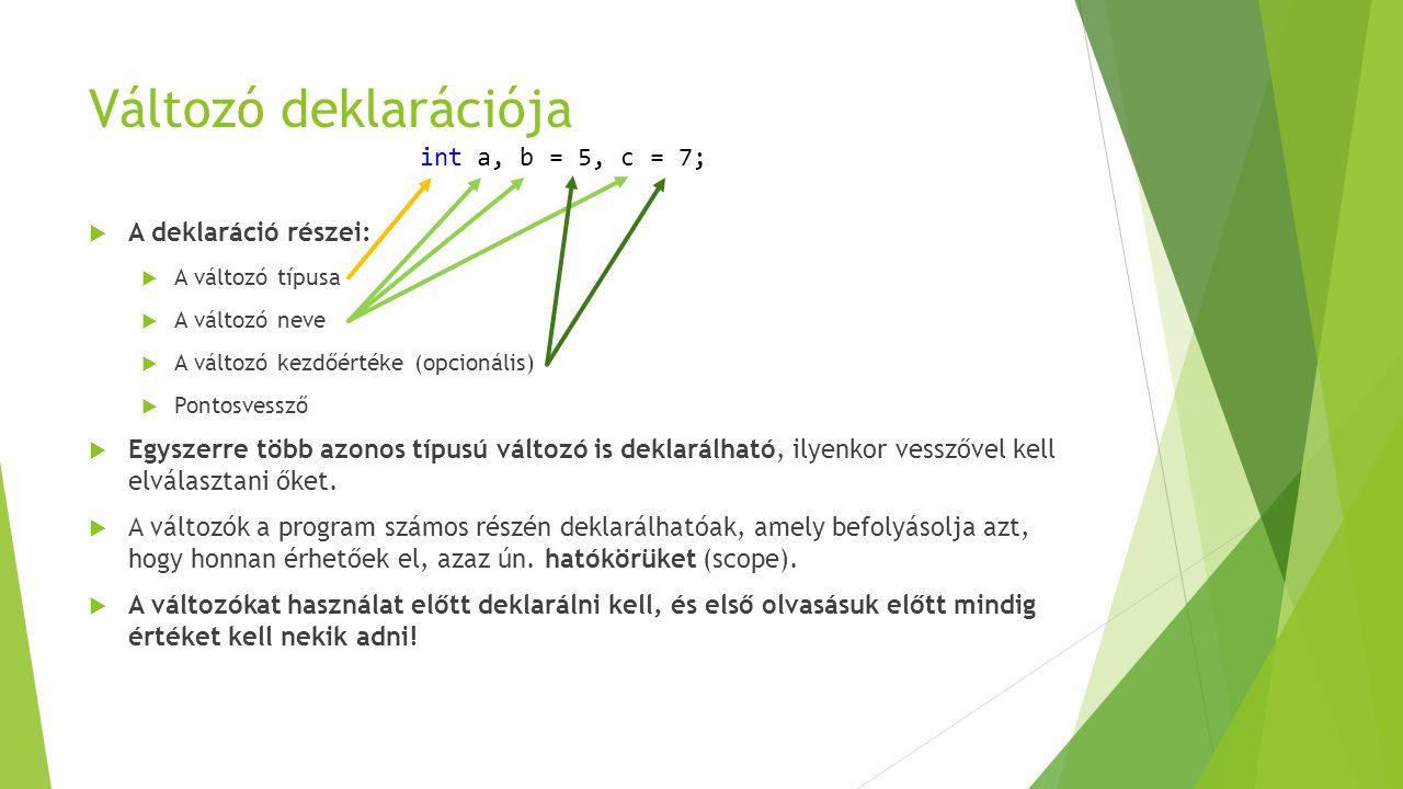 Változó deklarációja int a, b = 5, c = 7; A deklaráció részei: