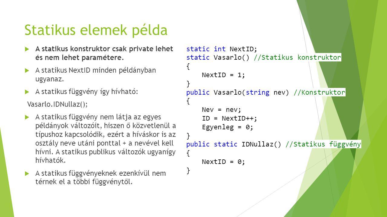 Statikus elemek példa A statikus konstruktor csak private lehet és nem lehet paramétere. A statikus NextID minden példányban ugyanaz.