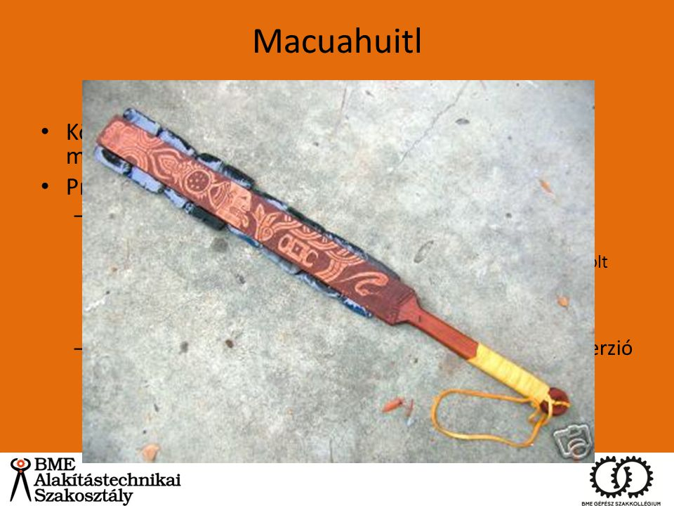 Macuahuitl Közép-Amerikai népcsoportok (legelső mezoamerikaiaktól kezdve) Prizmatikus kialakítás. Fakard obszidián berakásokkal (ragasztva)