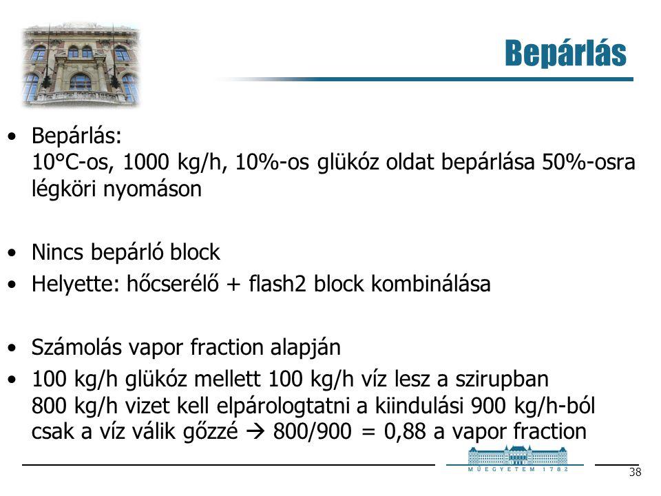 Bepárlás Bepárlás: 10°C-os, 1000 kg/h, 10%-os glükóz oldat bepárlása 50%-osra légköri nyomáson. Nincs bepárló block.