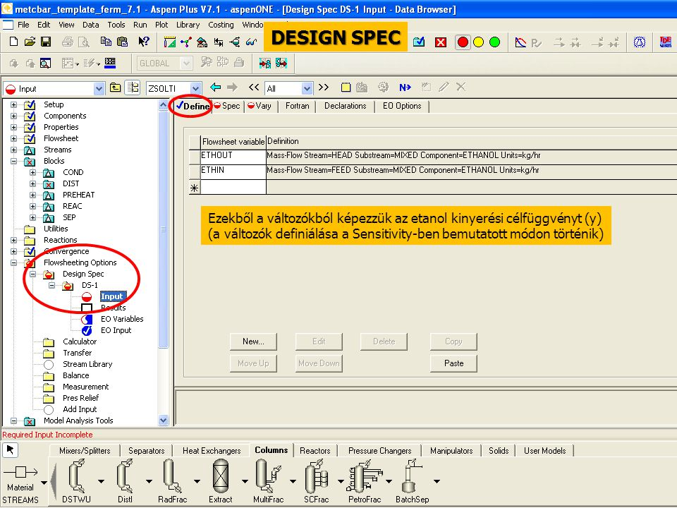 DESIGN SPEC Ezekből a változókból képezzük az etanol kinyerési célfüggvényt (y) (a változók definiálása a Sensitivity-ben bemutatott módon történik)