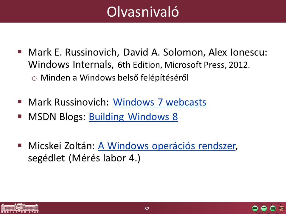 Olvasnivaló Mark E. Russinovich, David A. Solomon, Alex Ionescu: Windows Internals, 6th Edition, Microsoft Press, 2012.