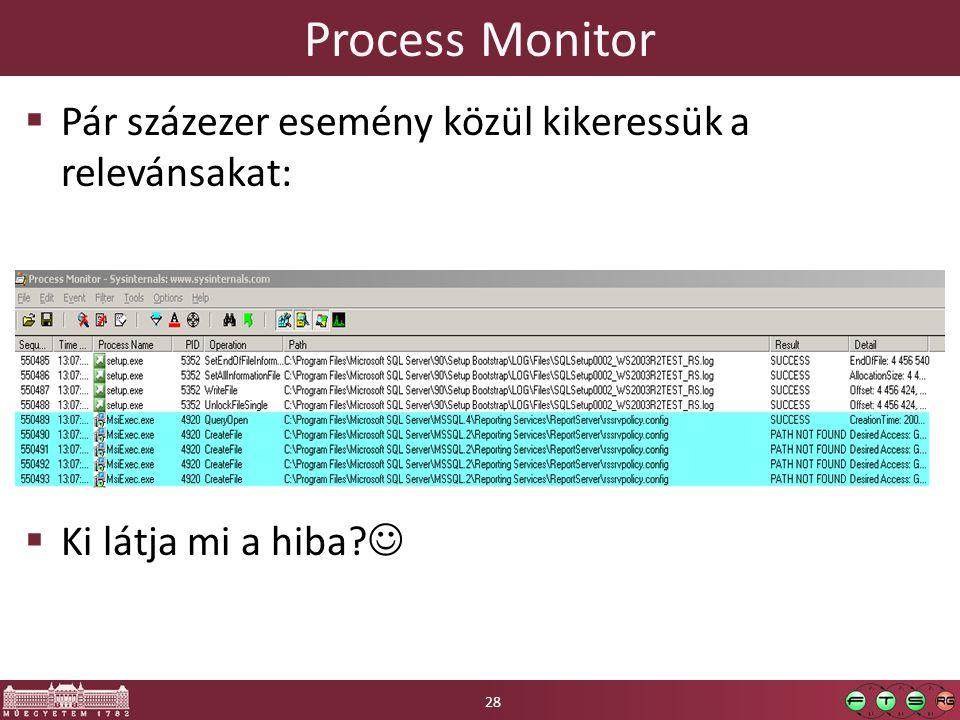 Process Monitor Pár százezer esemény közül kikeressük a relevánsakat: