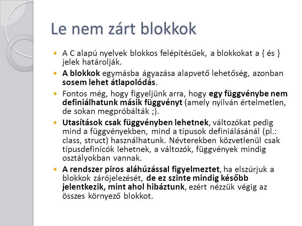 Le nem zárt blokkok A C alapú nyelvek blokkos felépítésűek, a blokkokat a { és } jelek határolják.