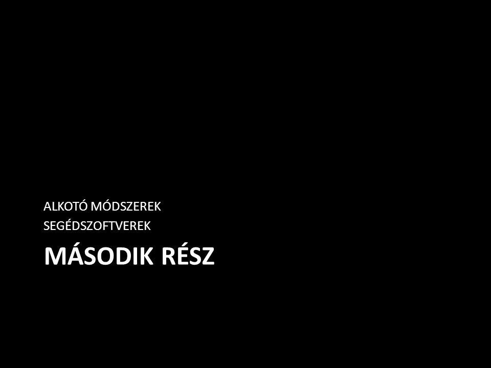 ALKOTÓ MÓDSZEREK SEGÉDSZOFTVEREK Második rész