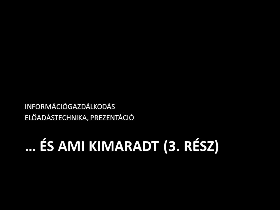 … ÉS AMI KIMARADT (3. rész)