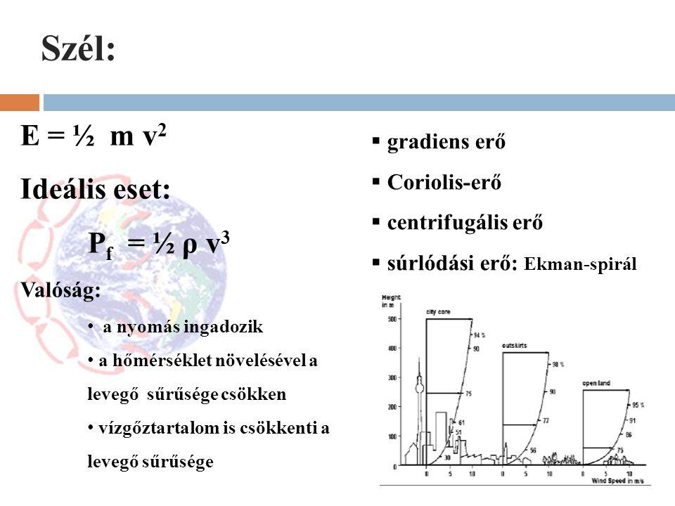 Szél: E = ½ m v2 Ideális eset: Pf = ½ ρ v3 gradiens erő Coriolis-erő