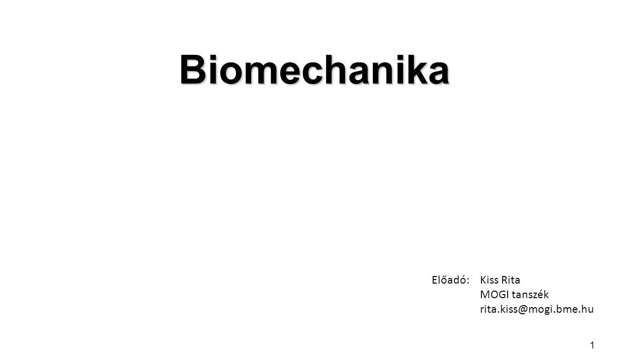 Biomechanika Előadó: Kiss Rita MOGI tanszék rita.kiss@mogi.bme.hu