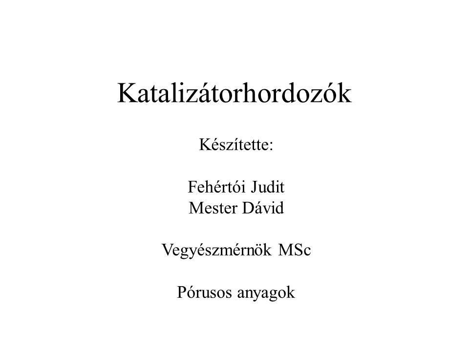 Katalizátorhordozók Készítette: Fehértói Judit Mester Dávid