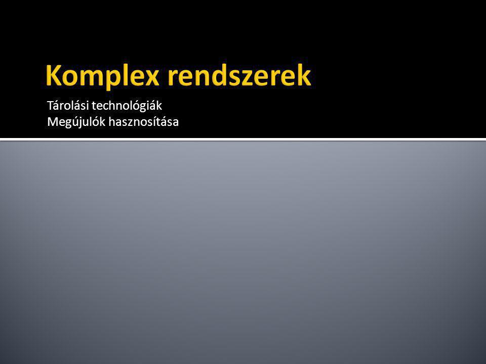 Komplex rendszerek Tárolási technológiák Megújulók hasznosítása