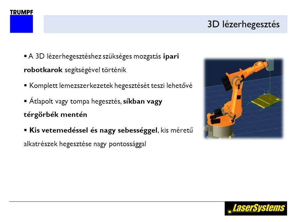 3D lézerhegesztés A 3D lézerhegesztéshez szükséges mozgatás ipari robotkarok segítségével történik.