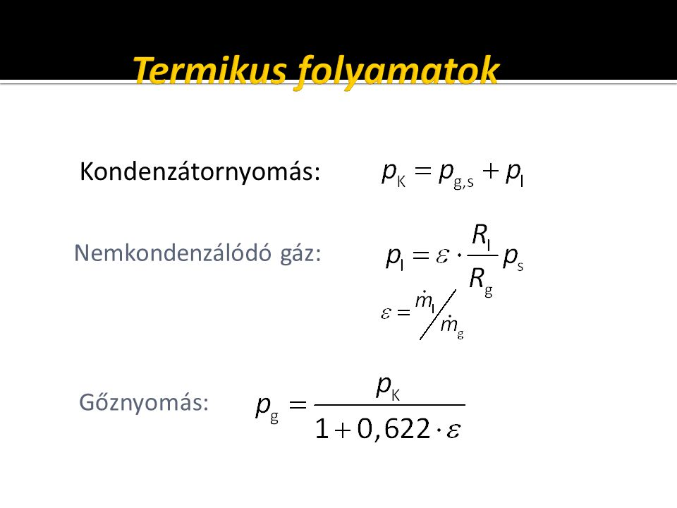 Termikus folyamatok Kondenzátornyomás: Nemkondenzálódó gáz: Gőznyomás: