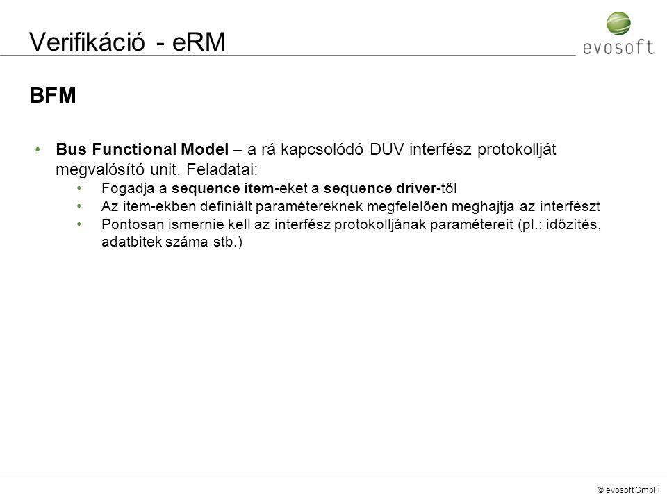 Verifikáció - eRM BFM. Bus Functional Model – a rá kapcsolódó DUV interfész protokollját megvalósító unit. Feladatai: