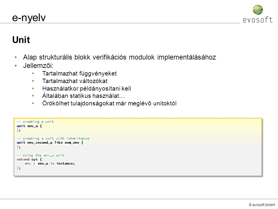 e-nyelv Unit. Alap strukturális blokk verifikációs modulok implementálásához. Jellemzői: Tartalmazhat függvényeket.